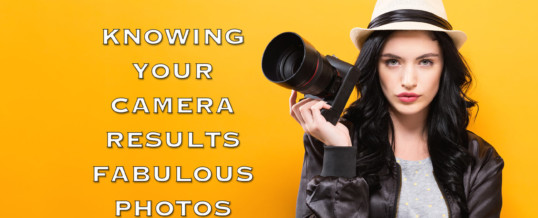 KNOWING YOUR CAMERA
