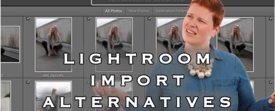Ted's Lightroom Tips: LIGHTROOM IMPORT ALTERNATIVES